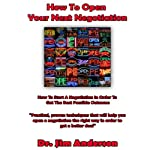 How to Open Your Next Negotiation: How to Start a Negotiation in Order to Get the Best Possible Outcome | Jim Anderson