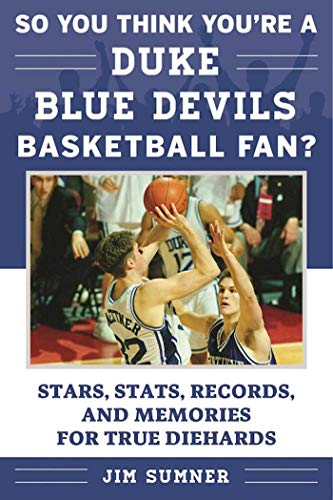 - So You Think You're a Duke Blue Devils Basketball Fan?: Stars, Stats, Records, and Memories for True Diehards (So You Think You're a Team Fan)