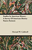 Studies in American History - a Survey of American History Source Extracts, Howard W. Caldwell, 1446077071