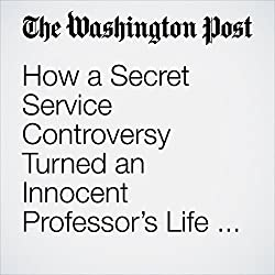 How a Secret Service Controversy Turned an Innocent Professor's Life Into an Online Nightmare