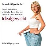 Idealgewicht: Durch Basiswissen, praktische Ratschläge und Geführte Meditation zum Idealgewicht | Rüdiger Dahlke
