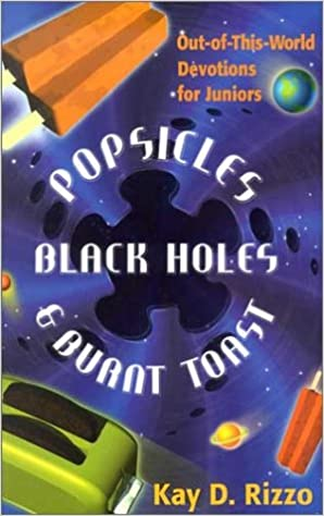 Popsicles, Black Holes & Burnt Toast: Out-Of-This-World