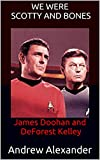 We Were Scotty and Bones: James Doohan and DeForest Kelley