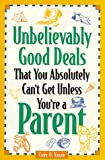 img - for Unbelievably Good Deals That You Absoultely Can't Get Unless You're a Parent (Unbelievably Good Deals That You Absolutely Can't Get Unless You're a Parent) book / textbook / text book