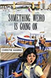Something Weird Is Going On, Christie Harris, 1551430223