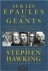 Sur les épaules des géants : Les plus grands textes de physique et d'astronomie par Hawking
