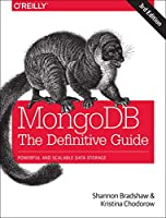 MongoDB: The Definitive Guide: Powerful and Scalable Data Storage, 3rd Edition Front Cover