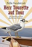 Herr Tourette auf Tour: Die Abenteuer eines glücklichen Menschen (Allgemeine Reihe. Bastei Lübbe Taschenbücher)