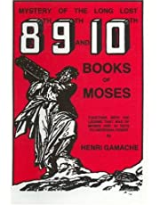 Mystery of the Long Lost 8th, 9th and 10th Books of Moses: Together With the Legend That Was of Moses and 44 Secret Keys to Universal Power