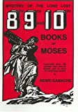 Mystery of the Long Lost 8th, 9th and 10th Books of Moses: Together With the Legend That Was of Moses and 44 Keys to Universal Power