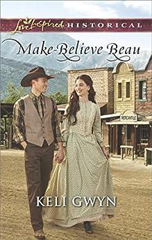 Make-Believe Beau (Love Inspired Historical) by [Gwyn, Keli]