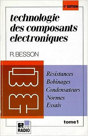 Lire TECHNOLOGIE DES COMPOSANTS ELECTRONIQUES. Tome 1, résistances, condensateurs, bobinages, normes, essais, 6ème édition entièrement refondue epub pdf