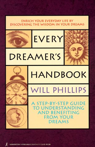 Every Dreamer's Handbook: A Step-By-Step Guide to Understanding and Benefiting from Your Dreams - Every Dreamers Handbook
