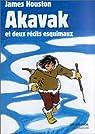 Akavak et deux récits esquimaux par Houston
