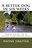 A Better Dog in Six Weeks, Wayne Shaffer, 1453615407