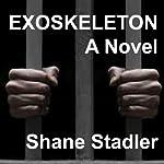 Exoskeleton: A Novel | Shane Stadler