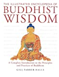 The Illustrated Encyclopedia of Buddhist Wisdom: A Complete Introduction to the Principles and Practices of Buddhism