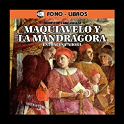 Maquiavelo y la Mandragora: Entonces y Ahora [Machiavelli and the Mandrake: Then and Now]