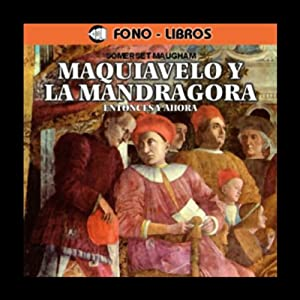 Maquiavelo y la Mandragora: Entonces y Ahora [Machiavelli and the Mandrake: Then and Now] Audiobook