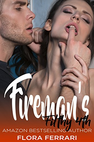 Fireman's Filthy 4th: An Older Man Younger Woman Holiday Romance (A Man Who Knows What He Wants Book - Firemans Gear