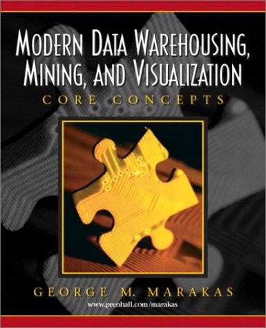 Modern Data Warehousing, Mining, and Visualization: Core Concepts