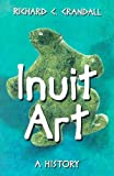 Inuit Art, Richard C. Crandall, 0786422750