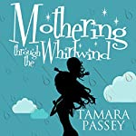 Mothering Through the Whirlwind | Tamara Passey