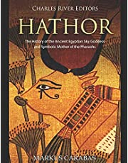 Hathor: The History of the Ancient Egyptian Sky Goddess and Symbolic Mother of the Pharaohs