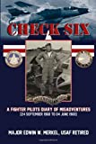Check Six : A Fighter Pilot's Diary, Maj. Edwin W. Merkel AF Ret, 0976975610