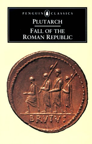 The Fall of the Roman Republic: Six Lives (Penguin Classics)
