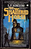The Shattered Horse, S. P. Somtow, 0812555155