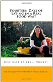 Fourteen Days of Eating in a Real Food Way!, Chef Shane Kelly, 1453628991