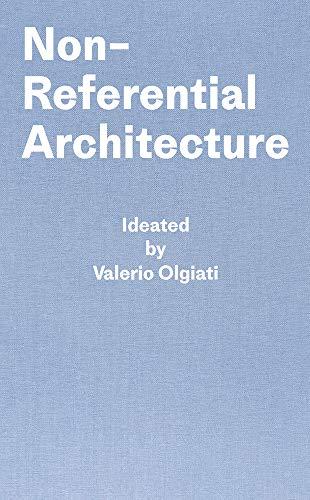 Non-Referential Architecture: Ideated by Valerio Olgiati - Written by Markus Breitschmid por Markus Breitschmid,Valerio Olgiati