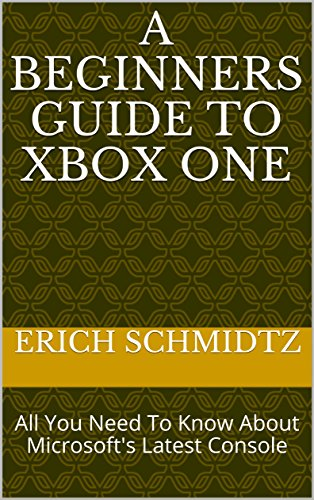 A Beginners Guide To Xbox One: All You Need To Know About Microsoft's Latest Console (English Edition)