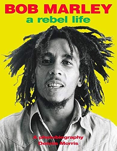 Bob Marley: A Rebel Life (History Of Bob Marley And The Wailers)