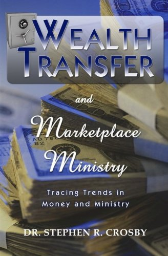 Wealth Transfer and Market Place Ministry (The Challenger Series, Volume 3 Wealth Transfer)
