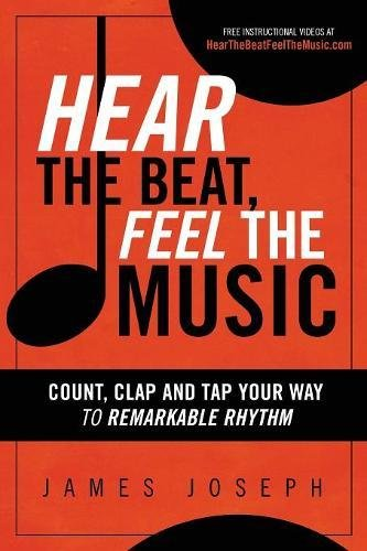 Hear the Beat, Feel the Music: Count, Clap and Tap Your Way to Remarkable Rhythm