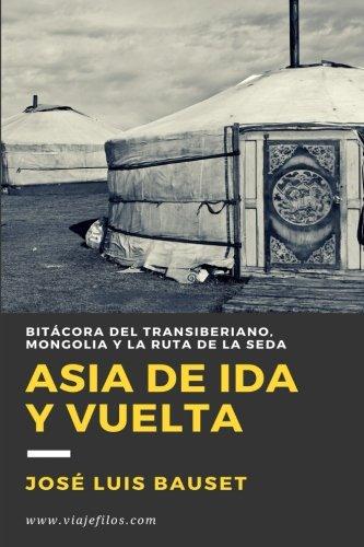 Asia de Ida y Vuelta: Diario de viaje: El Transiberiano, Mongolia y la Ruta de la Seda (Cuadernos de Bitácora) (Volume 1) (Spanish Edition)
