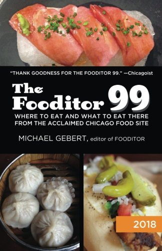 The Fooditor 99: : Where to eat (and what to eat there) in Chicago (2018 edition)