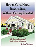How to Get A Home, Rent-to-Own, Without Getting Cheated!, Kenneth Whitaker, 1411661842