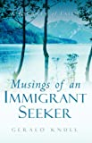 Musings of an Immigrant Seeker, Gerald Knull, 1594670315