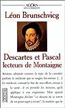 Descartes et Pascal, lecteurs de Montaigne par Brunschvicg