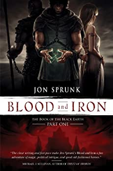Blood and Iron (The Book of the Black Earth 1) by [Sprunk, Jon]