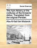 The Ayin Akbary or the Institutes of the Emperor Akbar Translated from the Original Persian, Abu Al-Fazl Ibn Mubarak, 114084914X