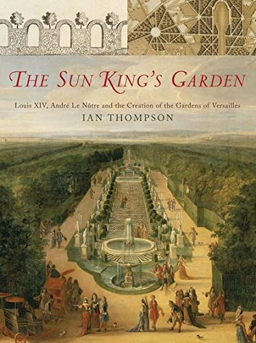 Download The Sun King's Garden: Louis XIV, Andre Le Notre and the Creation of the Gardens of Versailles pdf epub