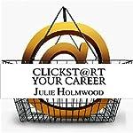 Clickst@rt Your Career | Julie Holmwood