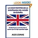La gran mentira de la enseñanza del inglés en España: El ebook que te conviene leer si quieres que tus hijos aprendan inglés (Spanish Edition)