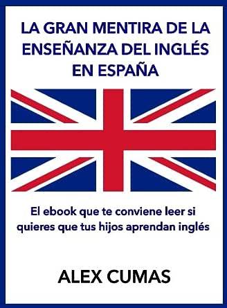 La gran mentira de la enseñanza del inglés en España: El ebook que ...