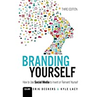 Branding Yourself: How to Use Social Media to Invent or Reinvent Yourself (3rd Edition)