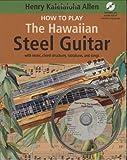 How to Play the Hawaiian Steel Guitar, Henry Kaleialoha Allen, 1566478642